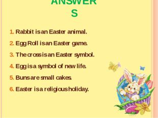 1. Rabbit is an Easter animal. 2. Egg Roll is an Easter game. 3. The cross is