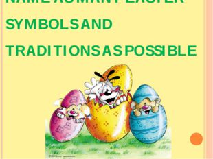 NAME AS MANY EASTER SYMBOLS AND TRADITIONS AS POSSIBLE