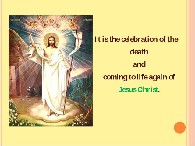 It is the celebration of the death and coming to life again of Jesus Christ.