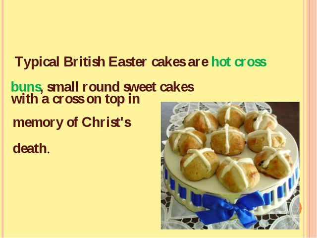 Typical British Easter cakes are hot cross buns, small round sweet cakes wit...