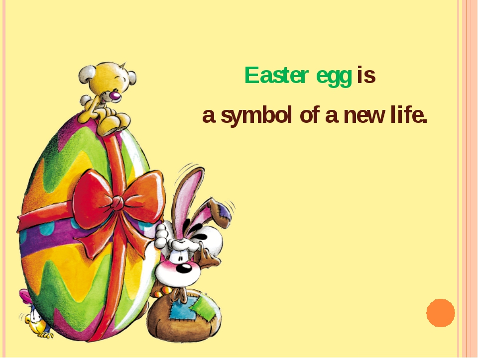 Easter egg is a symbol of a new life.
