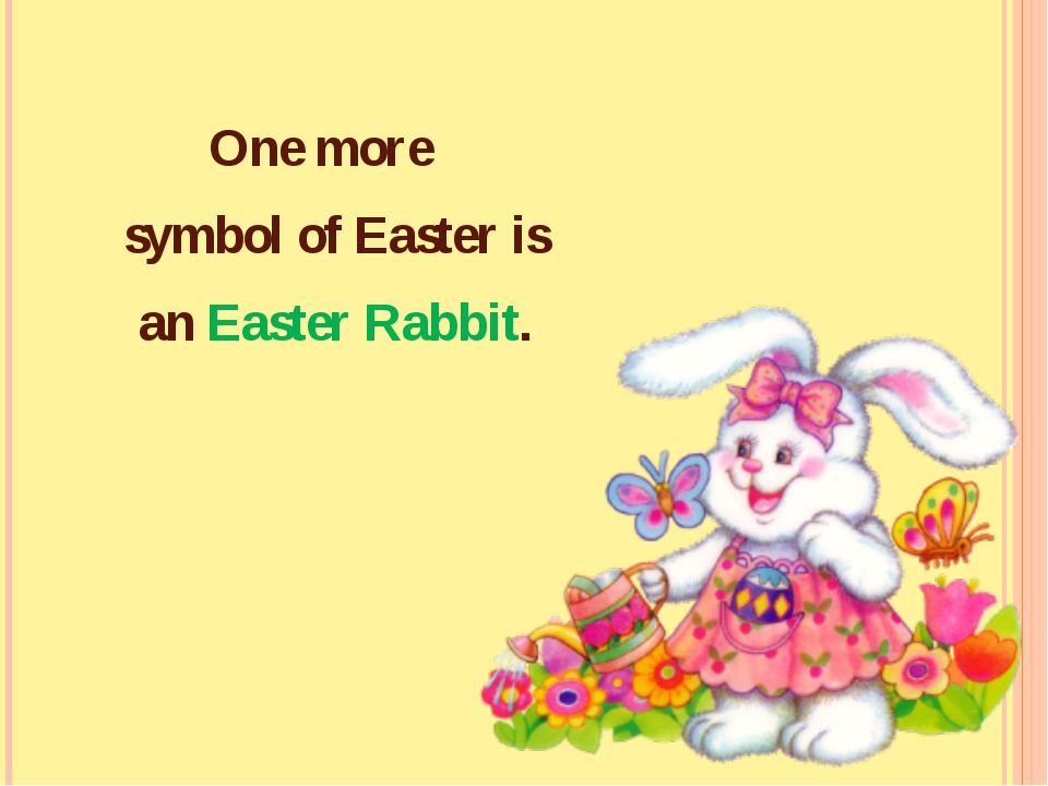 One more symbol of Easter is an Easter Rabbit.
