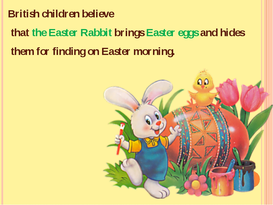 British children believe that the Easter Rabbit brings Easter eggs and hides...