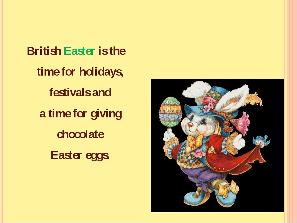 British Easter is the time for holidays, festivals and a time for giving choc...