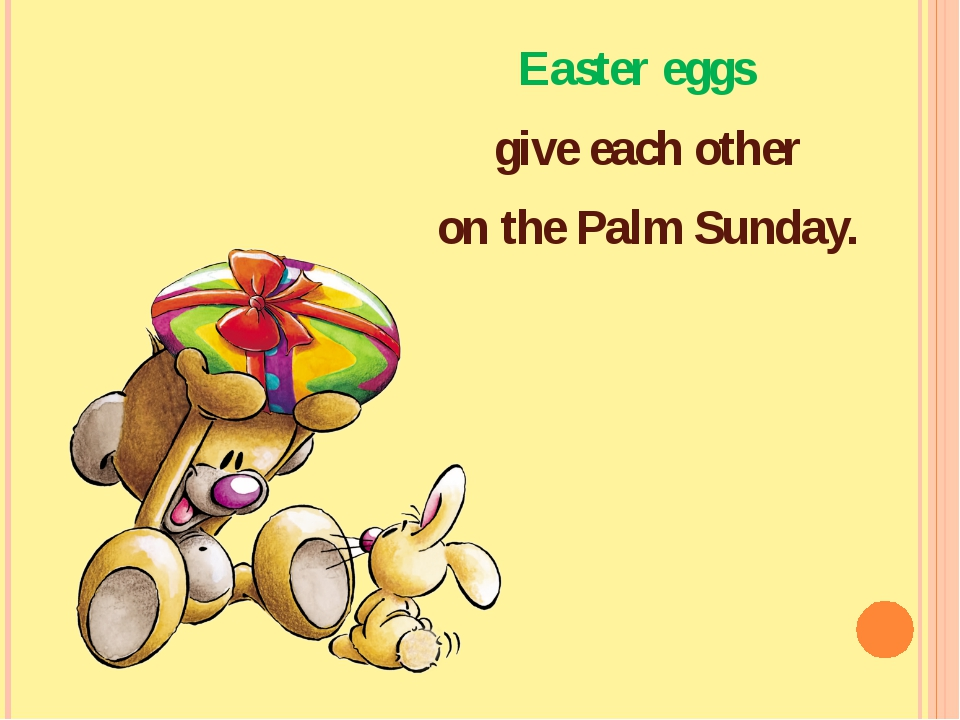 Easter eggs give each other on the Palm Sunday.