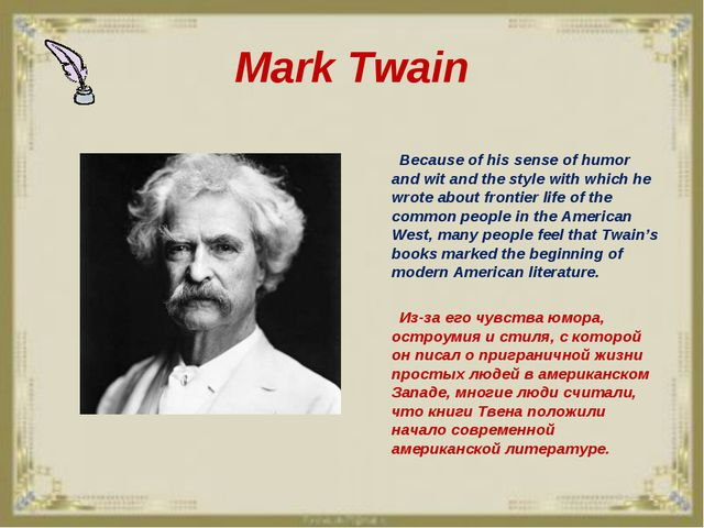 Mark Twain Because of his sense of humor and wit and the style with which he...