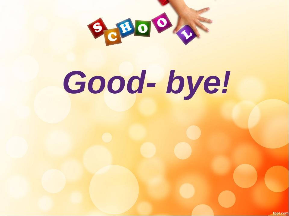 Good- bye!