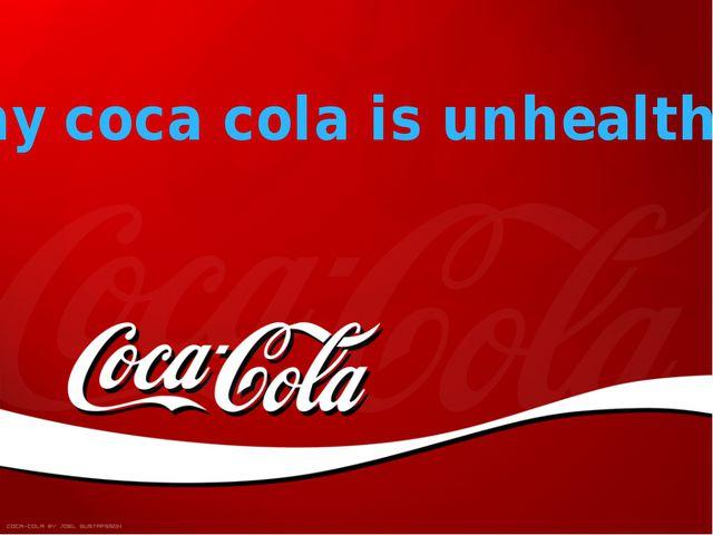 Why coca cola is unhealthy?