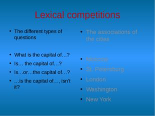 Lexical competitions The different types of questions What is the capital of…