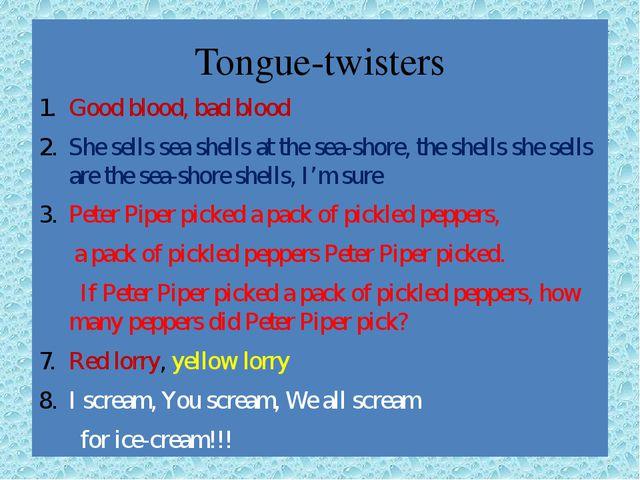 Tongue-twisters Good blood, bad blood She sells sea shells at the sea-shore,...