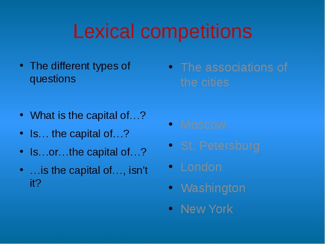 Lexical competitions The different types of questions What is the capital of…...
