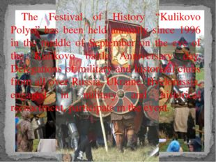 "The Festival of History ""Kulikovo Polye"" has been held annually since 1996 i"