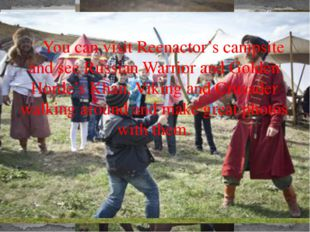You can visit Reenactor's campsite and see Russian Warrior and Golden Horde