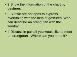 2 Show the information of the chart by gestures. 3 But we are not apes to exp