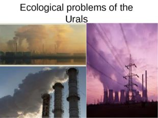 Ecological problems of the Urals