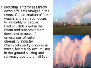 Industrial enterprises throw down effluents straight in the rivers. Contamina