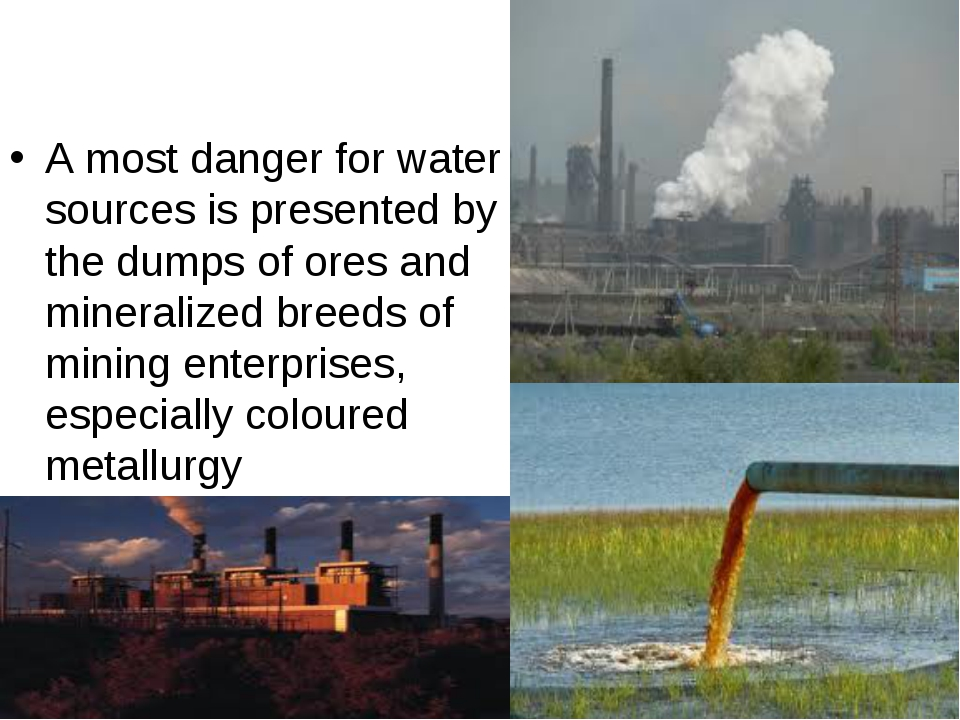 A most danger for water sources is presented by the dumps of ores and mineral...