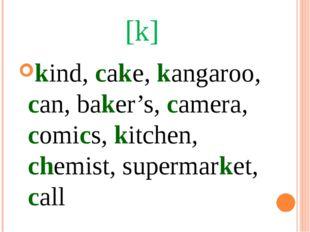 [k] kind, cake, kangaroo, can, baker's, camera, comics, kitchen, chemist, sup
