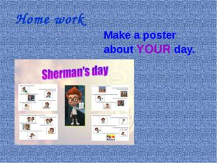 Make a poster about YOUR day. Home work