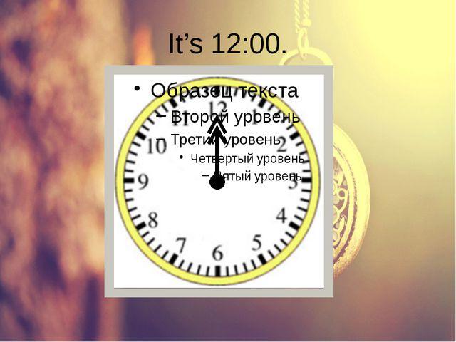 It's 12:00.