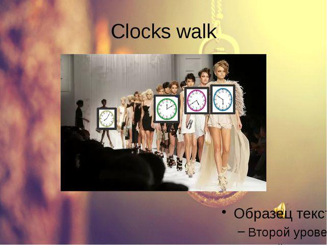 Clocks walk