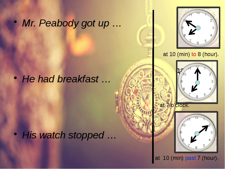 Mr. Peabody got up … He had breakfast … His watch stopped … at 7 o'clock. at...