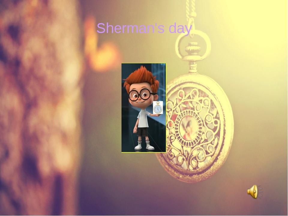 Sherman's day