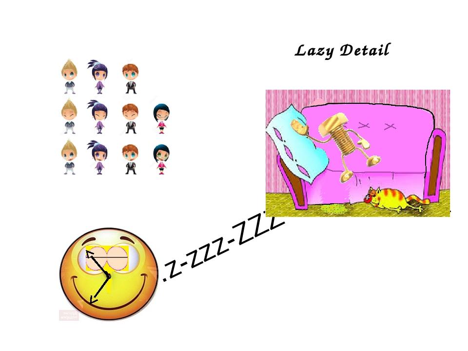 Lazy Detail …z-zzz-ZZZ