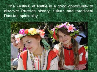 The Festival of Nettle is a good opportunity to discover Russian history, cu