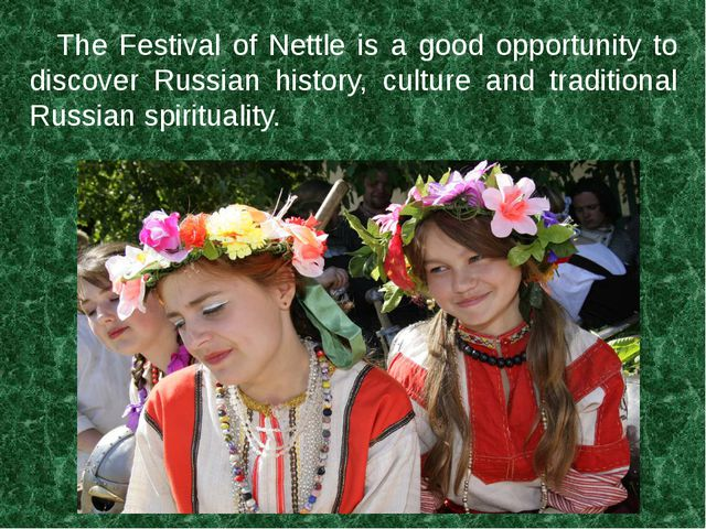 The Festival of Nettle is a good opportunity to discover Russian history, cu...