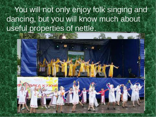 You will not only enjoy folk singing and dancing, but you will know much abo...