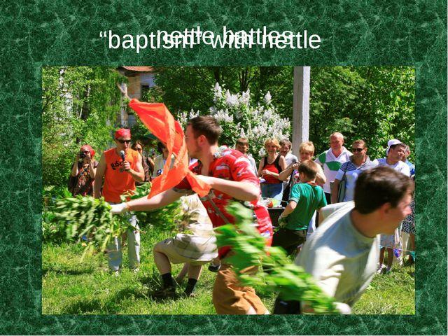 """nettle battles """"baptism"""" with nettle"""