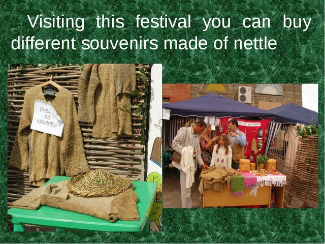 Visiting this festival you can buy different souvenirs made of nettle