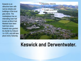 Keswick and Derwentwater. Keswick is an attractive town with narrow streets a
