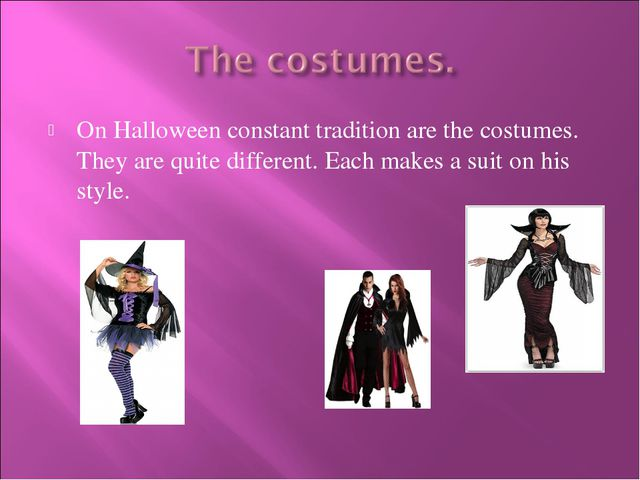 On Halloween constant tradition are the costumes. They are quite different. E...