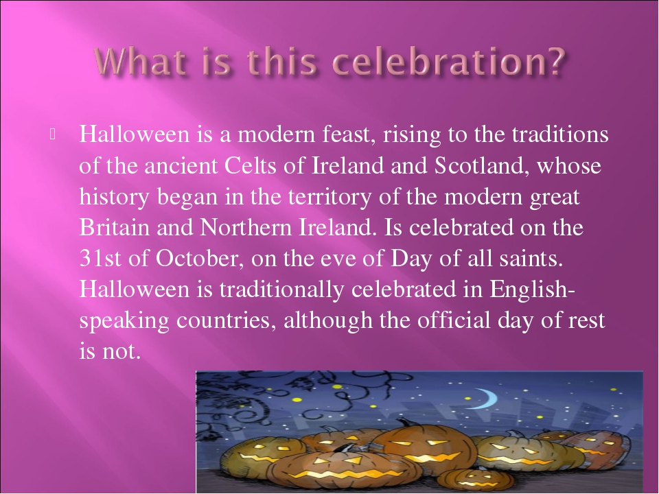 Halloween is a modern feast, rising to the traditions of the ancient Celts of...