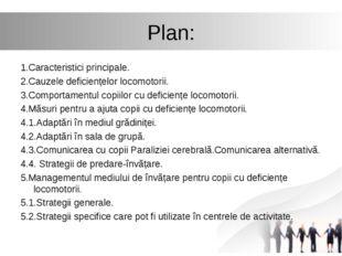 Plan: 1.Caracteristici principale. 2.Cauzele deficiențelor locomotorii. 3.Com