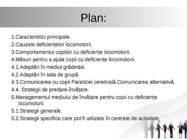 Plan: 1.Caracteristici principale. 2.Cauzele deficiențelor locomotorii. 3.Com...