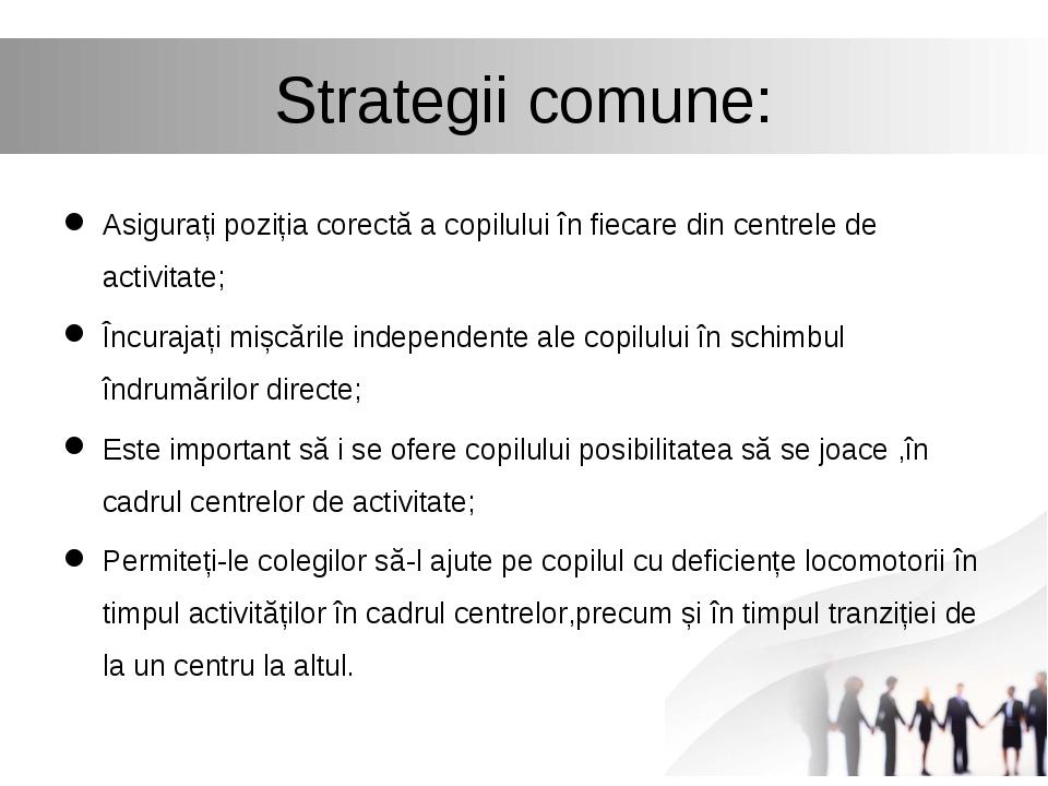 Strategii comune: Asigurați poziția corectă a copilului în fiecare din centre...