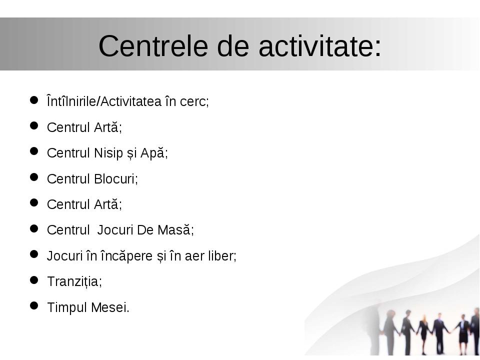 Centrele de activitate: Întîlnirile/Activitatea în cerc; Centrul Artă; Centru...