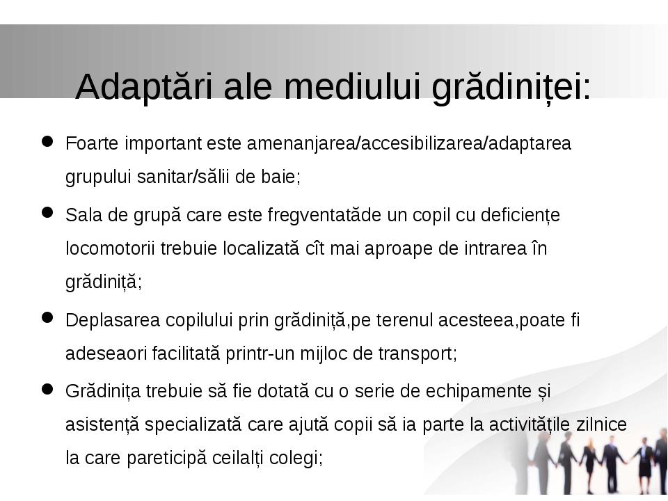 Adaptări ale mediului grădiniței: Foarte important este amenanjarea/accesibi...