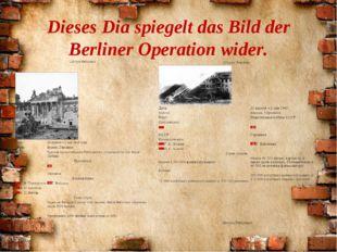 Dieses Dia spiegelt das Bild der Berliner Operation wider.