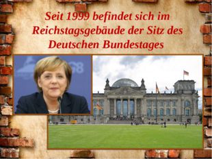Seit 1999 befindet sich im Reichstagsgebäude der Sitz des Deutschen Bundestages