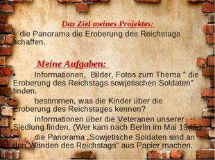 Das Ziel meines Projektes: die Panorama die Eroberung des Reichstags schaffe