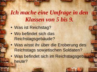 Ich mache eine Umfrage in den Klassen von 5 bis 9. Was ist Reichstag? Wo bef