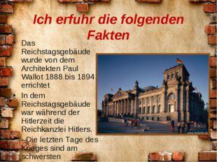 Ich erfuhr die folgenden Fakten Das Reichstagsgebäude wurde von dem Architekt