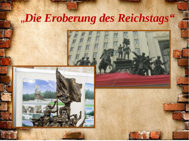 """""""Die Eroberung des Reichstags"""""""