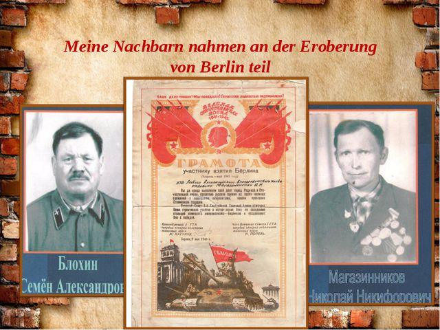 Meine Nachbarn nahmen an der Eroberung von Berlin teil