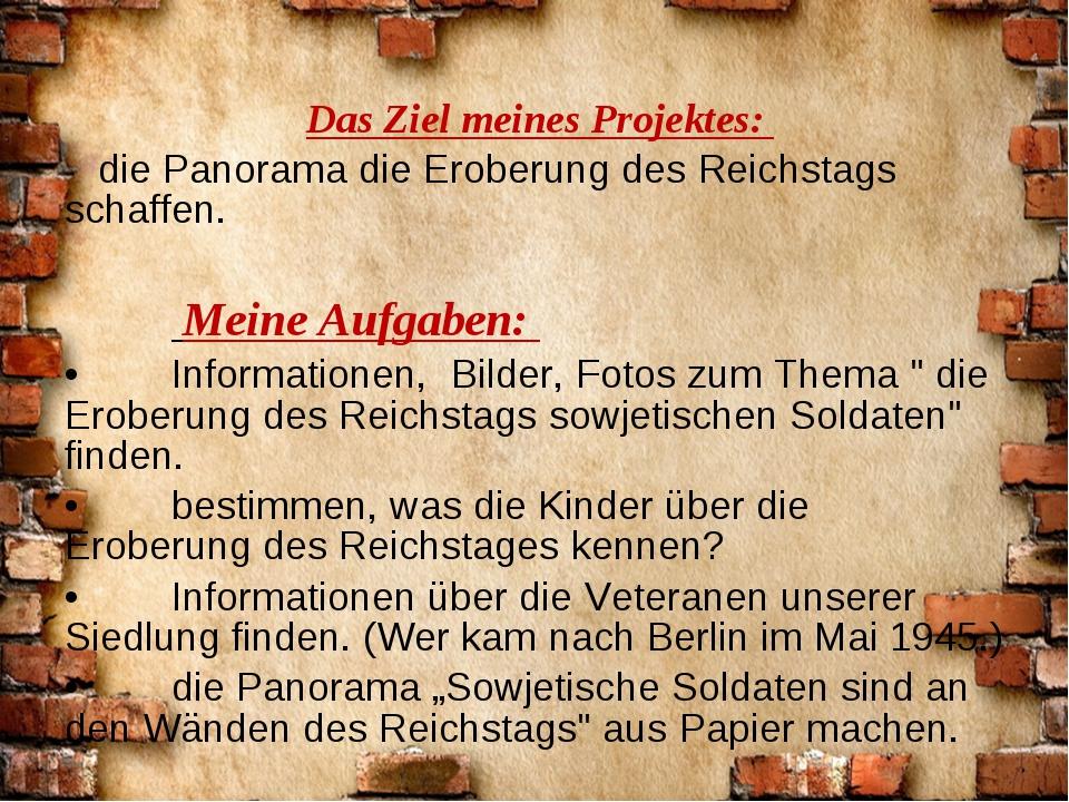 Das Ziel meines Projektes: die Panorama die Eroberung des Reichstags schaffe...