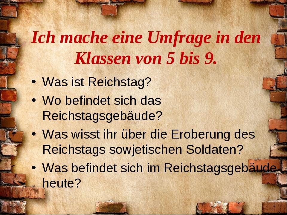 Ich mache eine Umfrage in den Klassen von 5 bis 9. Was ist Reichstag? Wo bef...